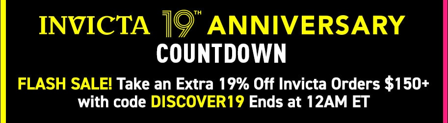 Invicta 19th Anniversary Countdown Flash Sale! Take an Extra 19% Off Invicta Orders $150+ with code DISCOVER19  Ends at 12AM ET