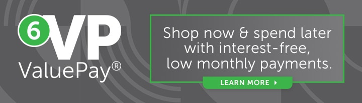 6 VALUEPAY® PAYMENTS ON (VIRTUALLY) EVERYTHING Shop now & spend later with interest-free, low monthly payments.