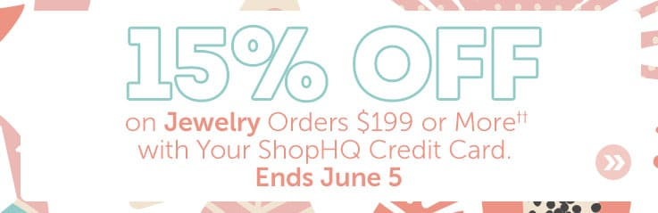 15% Off Jewelry Orders $199 or More†† with Your ShopHQ Credit Card. Ends June 6.
