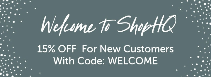 Welcome to ShopHQ  15% OFF  For New Customers With Code: WELCOME