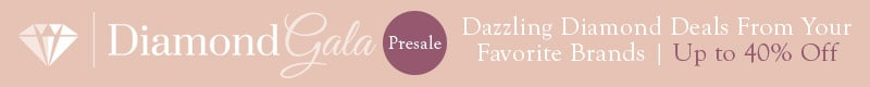 Diamond Gala  Presale - Dazzling Diamond Deals From Your Favorite Brands  - Up to 40% Off