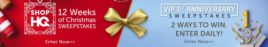 2 Ways to Win. Enter Daily!  ShopHQ 12 Weeks of Christmas Sweepstakes Enter Now   VIP 1st Anniversary Sweestakes Enter Now