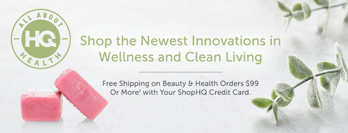 Shop the Newest Innovations in Wellness and Clean Living - Free Shipping on Beauty & Health Orders $99 Or More† with Your ShopHQ Credit Card.