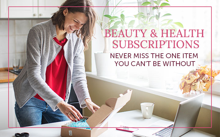 Beauty & Health Subscriptions Never Miss The One Item You Can't Be Without