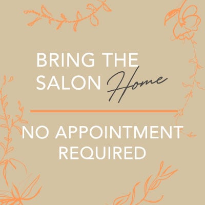 Bring the Salon Home No Appointment Required