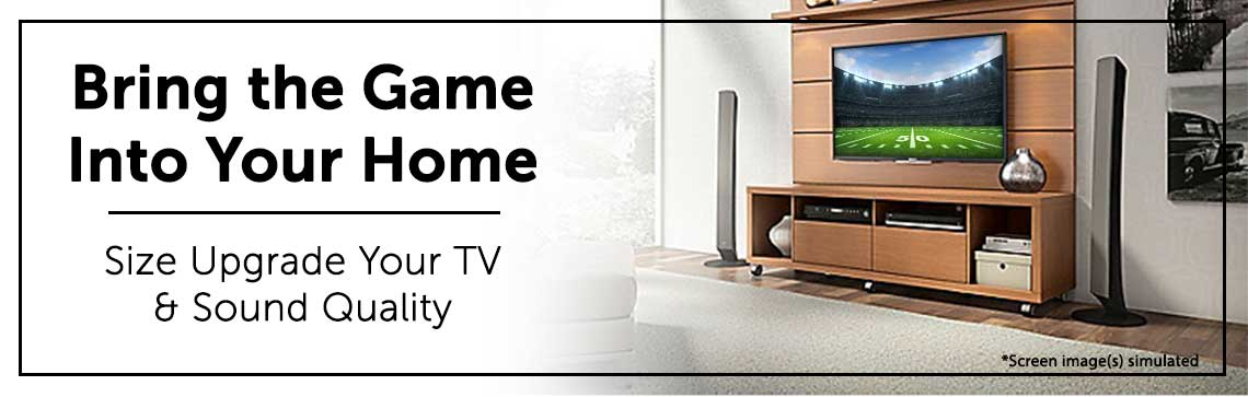 Bring the Game Into Your Home Size Upgrade Your TV & Sound Quality
