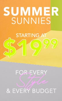 Summer Sunnies Starting at $19.99 Style for Every Style & Every Budget