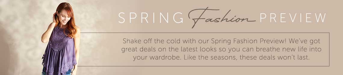 Shake off the cold with our Spring Fashion Preview! We've got great deals on the latest looks so you can breathe new life into your wardrobe. Like the seasons, these deals won't last.