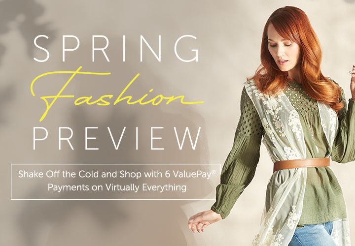 Spring Fashion Preview  Shake Off the Cold and Shop With 6 ValuePay® Payments on Virtually Everything- Spring Fashion Preview  Shake Off the Cold and Shop With 6 ValuePay® Payments on Virtually Everything