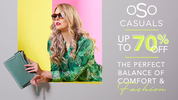 OSO Casuals Up to 70% OFF The Perfect Balance of Comfort & Fashion