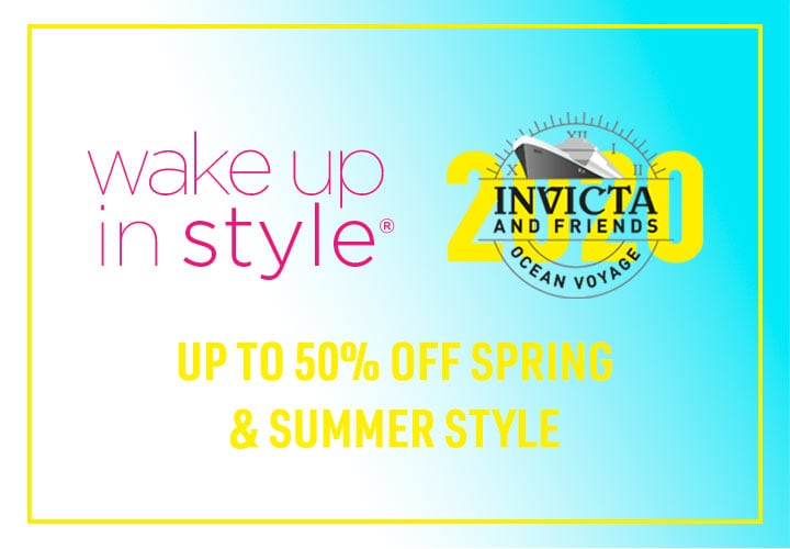 Invicta & Friends Ocean Voyage and Wake Up in Style Up to 50% OFF Spring & Summer Style