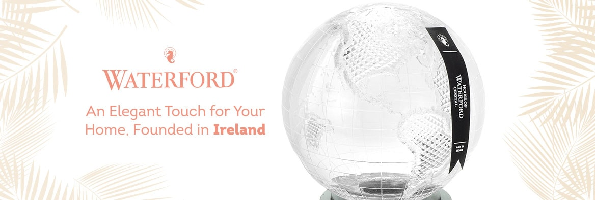 Waterford Crystal - An Elegant Touch for Your Home, Founded in Ireland