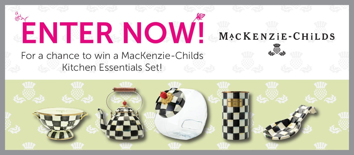Enter now For a chance to win a MacKenzie-Childs Kitchen Essentials Set!
