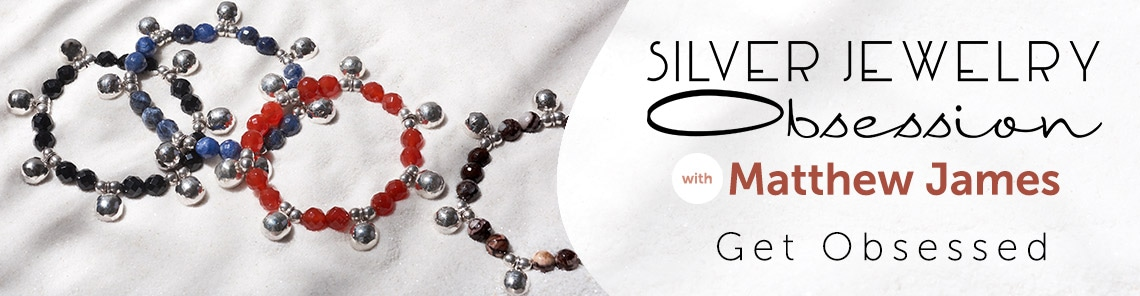 Silver Jewelry Obsession with Matthew James Get Obsessed
