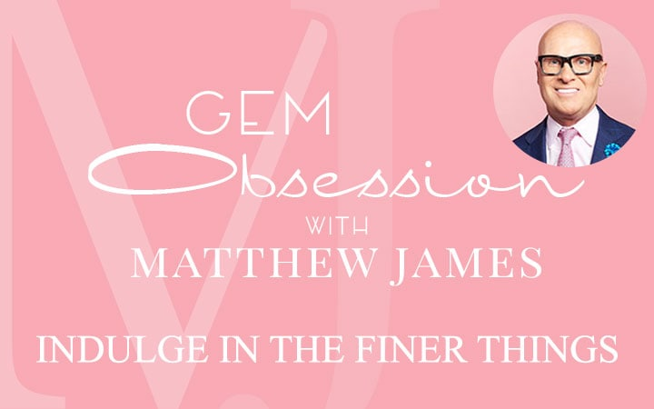 Gem Obsession with Matthew James