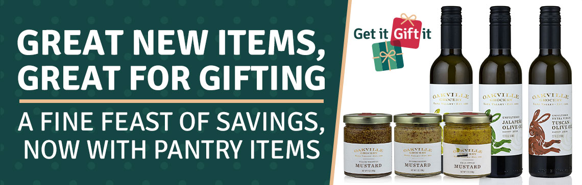 Great New Items, Great For Gifting A Fine Feast Of Savings, Now With Pantry Items 497-203 Oakville Grocery Set of 3 Assorted Olive Oil Trio 497-206 Oakville Grocery Set of 3 (7oz) The Mustard Tasting Bundle