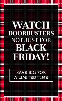 Watch Doorbusters Not Just For Black Friday! Save BIG for a Limited Time