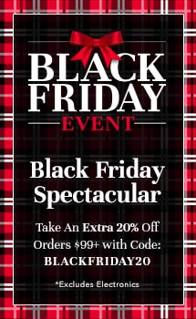 Black Friday Spectacular Take An Extra 20% Off Orders $99+ with Code: BLACKFRIDAY20