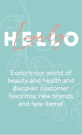 Hello Lovely  - Explore our world of beauty and health and discover customer favorites, new brands and new items!
