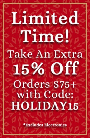 Limited Time! Take An Extra 15% Off Orders $75+ with Code: HOLIDAY15  *Excludes Electronics