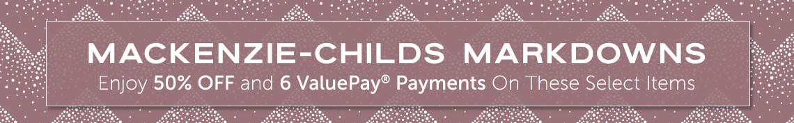 MacKenzie-Childs Markdowns - Enjoy 50% OFF and 6 ValuePay® Payments On These Select Items