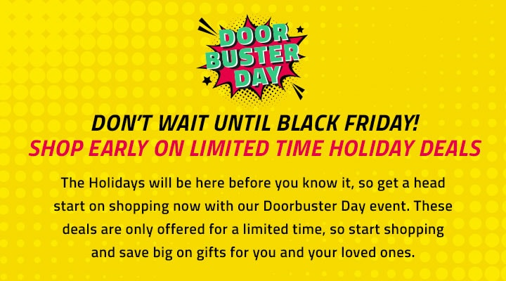 Doorbuster Day - Don't Wait Until Black Friday! Shop Early on Limited Time Holiday Deals