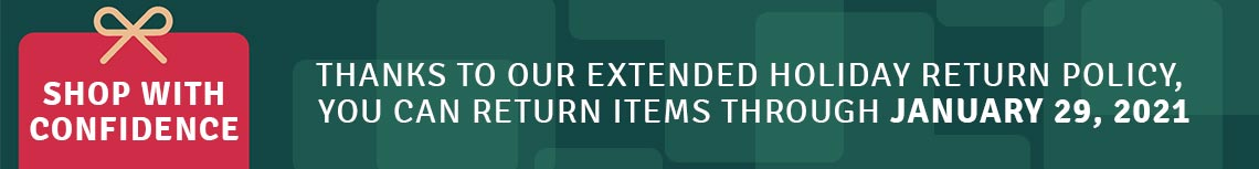Shop With Confidence | Thanks to Our Extended Holiday Return Policy, You Can Return Items Through January 29, 2021