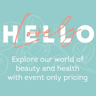 Hello Lovely - Explore our world of beauty and health with event only pricing