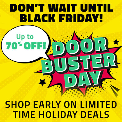 Doorbuster Day - Don't Wait Until Black Friday! Shop Early on Limited Time Holiday Deals Up to 70% Off!