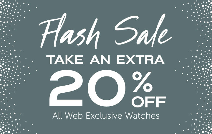 FLASH SALE  Take an Extra 20% OFF All Web Exclusive Watches