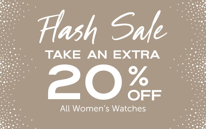 Flash Sale - take an extra 20% off all Women's watches