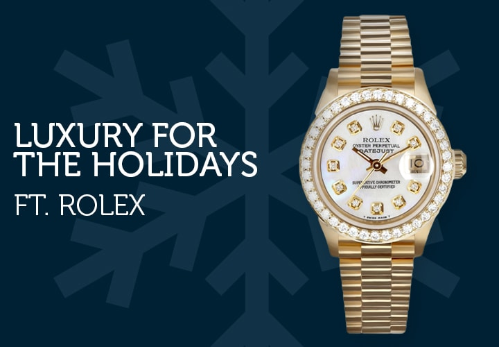 Luxury for the Holidays Ft. Rolex