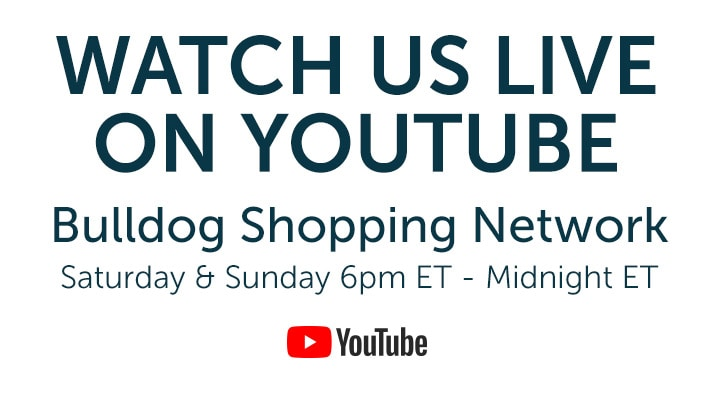 Watch Us Live on YouTube - BulldogShoppingNetwork Saturday & Sunday 6pm ET - Midnight ET