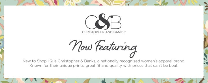 New to ShopHQ is Christopher & Banks, a nationally recognized women's apparel brand. Known for their unique prints, great fit and quality with prices that can't be beat.