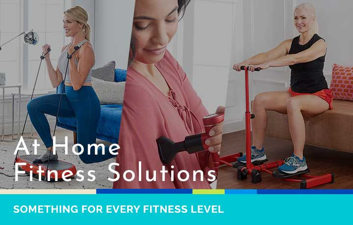 At Home Fitness Solutions Something for Every Fitness Level | 002-701 - 003-748 - 003-158