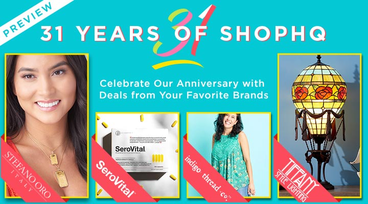 ShopHQ 31st anniversary event - Don't Miss the Party! Celebrate 31 Years with Deals From Your Favorite Brands - 180-021 Stefano, 001-928 serovital, 500-182 Tiffany Style Lighting, 751-949 Indigo Thread Co