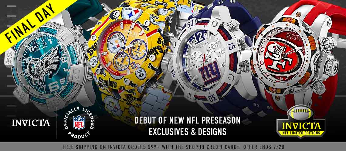 Debut of New NFL Preseason Exclusives & Designs Free Shipping on Invicta Orders $99+ with the ShopHQ Credit Card†. Offer ends 728 - Ft. 689-510, 679-160, 689-512, 683-367 - Final Day