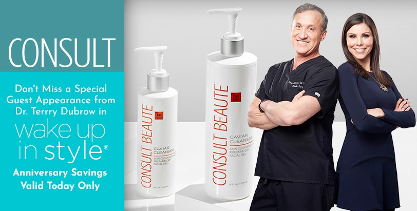 Consult -  Don't Miss a Special Guest Appearance from Dr. Terrry Dubrow in Wake Up in Style  Anniversary Savings - Valid Today Only -  320-089 Consult Beaute Caviar Cleanser Jumbo Size 16 oz w Bonus Double Size 8 oz,  314-836 Consult Beaute Meal Replacement Beaute Shake Choice of Supply