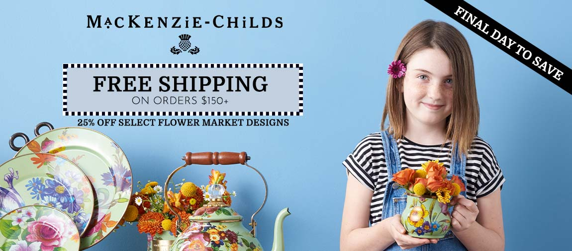 MacKenzie-Childs -  FINAL DAY TO SAVE Free Shipping on Orders $150+ 25% Off Select Flower Market Designs