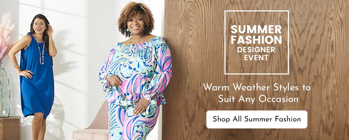 Summer Fashion Designer Event - Warm Weather Styles to Suit Any Occasion - Shop All Summer Fashion Designer Event