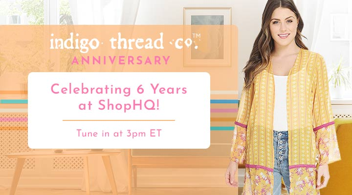 Indigo Thread Co. 6th Anniversary - Celebrating 6 Years at ShopHQ!  Tune in at 3pm ET