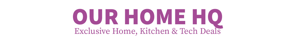 Our HomeHQ: Exclusive Home, Kitchen & Tech Deals