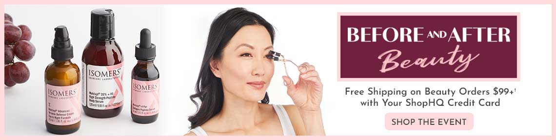 Before & After Beauty Event. Free Shipping on Beauty Orders $99+† w Your ShopHQ Credit Card