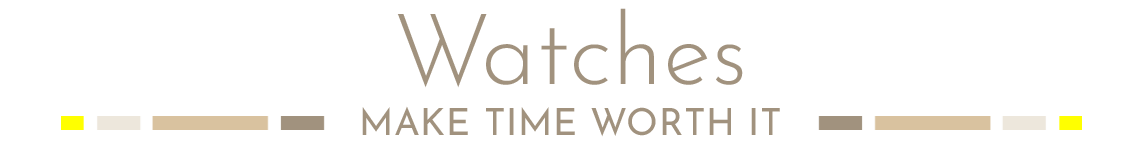 Watches - Make Time Worth It