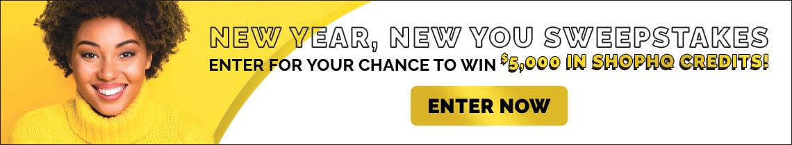 New Year, New You Sweepstakes  Enter For Your Chance To Win $5,000 in ShopHQ Credits!   Enter Now