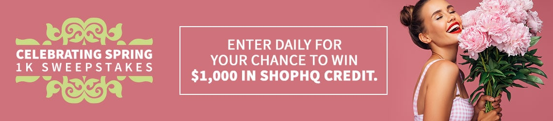 Celebrating Spring 1K Sweepstakes Enter Daily For Your Chance To Win $1,000 In ShopHQ Credit.