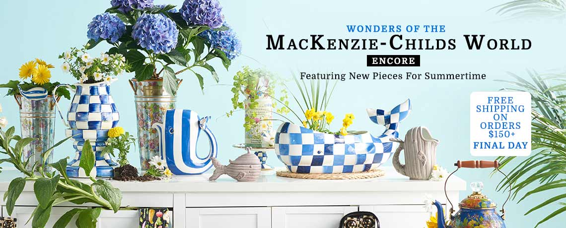 Wonders of the MacKenzie-Childs World - Encore - Featuring New Pieces For Summertime-Free Shipping On Orders $150+