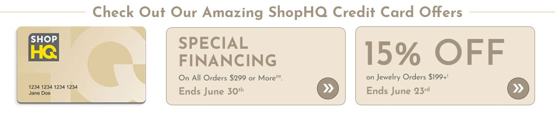 Special Financing on All Orders $299 or More†††† , Free Shipping on Fashion Orders $50+†  Ends June 21st