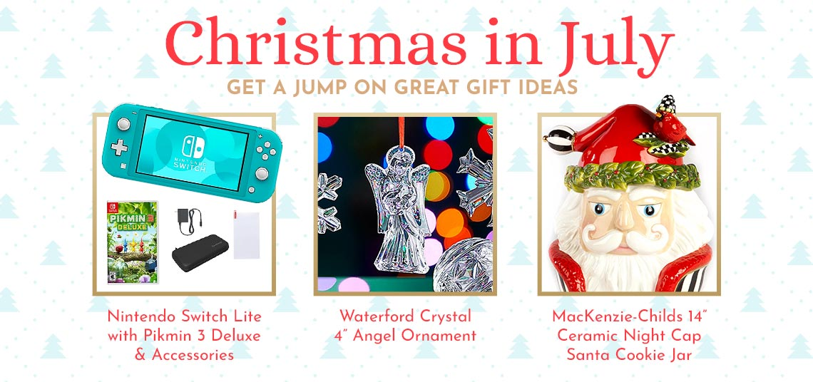 Christmas in July Get a Jump on Great Gift Ideas  498-105 Waterford Crystal 4 Angel Ornament  498-329 Nintendo Switch Lite with Pikmin 3 Deluxe and Accessories  490-891 MacKenzie-Childs 14 Ceramic Night Cap Santa Cookie Jar