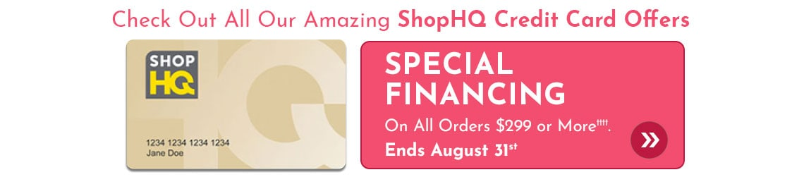 Special Financing on All Orders $299 or More††††  Ends August 31st